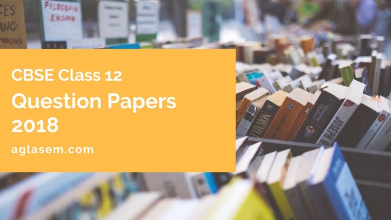CBSE Question Paper Class 12 with Answers 2018 – AglaSem Schools